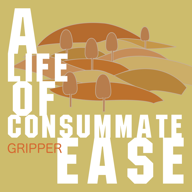 Gripper - 'A Life Of Consummate Ease'
